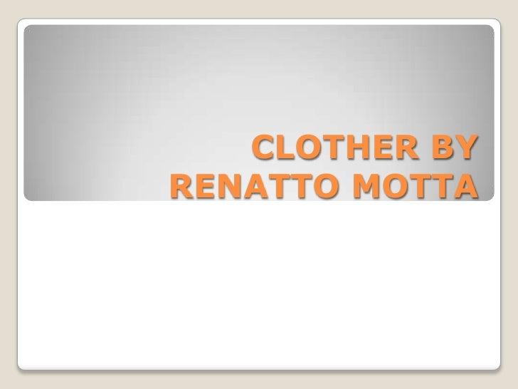 CLOTHER BYRENATTO MOTTA<br />