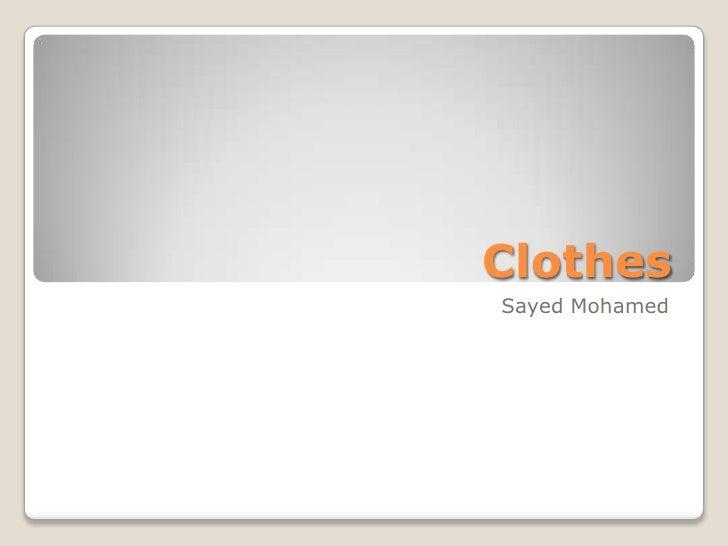 Clothes<br />Sayed Mohamed<br />