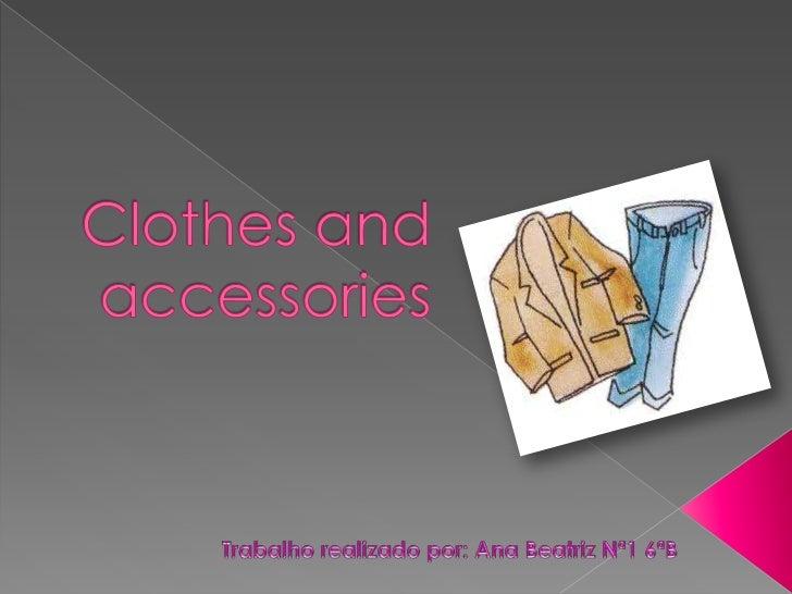 Clothesandaccessories<br />Trabalho realizado por: Ana Beatriz Nª1 6ªB   <br />