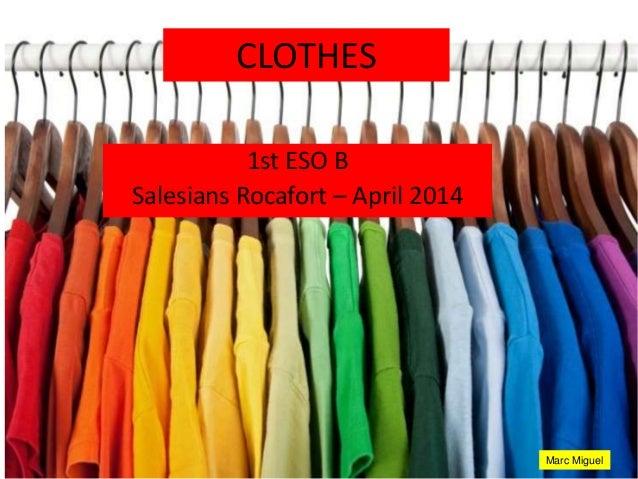 CLOTHES 1st ESO B Salesians Rocafort – April 2014 Marc Miguel