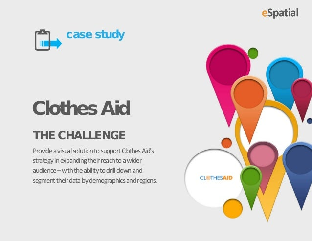 case studyClothes AidTHE CHALLENGEProvide a visual solution to support Clothes Aid'sstrategy in expanding their reach to ...