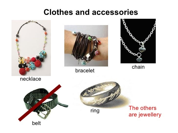 Clothes and accessories necklace bracelet belt chain ring The others are jewellery
