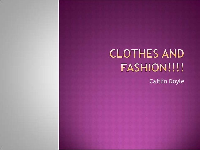 Clothes and fashion!!!!