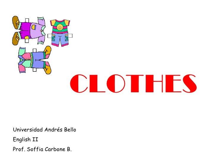 Universidad Andrés Bello English II Prof. Soffia Carbone B. CLOTHES