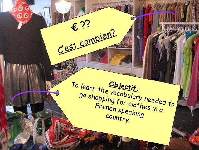 € ?? C'est combien? Objectif: To learn the vocabulary needed to go shopping for clothes in a French speakingcountry.