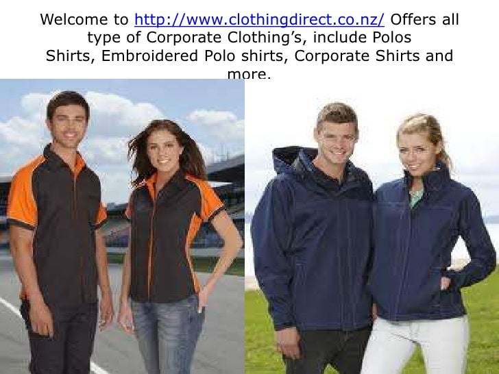 Welcome to http://www.clothingdirect.co.nz/ Offers all type of Corporate Clothing's, include Polos Shirts, Embroidered Pol...