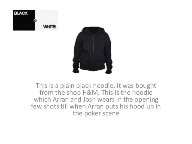 This is a plain black hoodie, it was bought from the shop H&M. This is the hoodie which Arran and Josh wears in the openin...