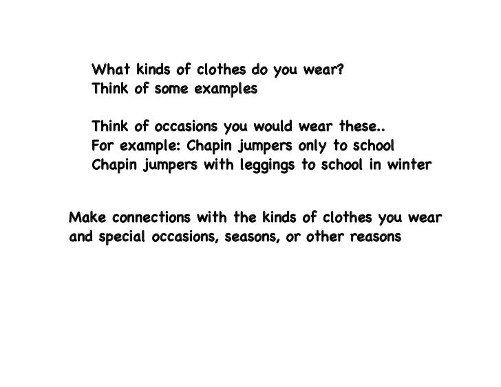 What kinds of clothes do you wear?   Think of some examples   Think of occasions you would wear these..   For example: Cha...