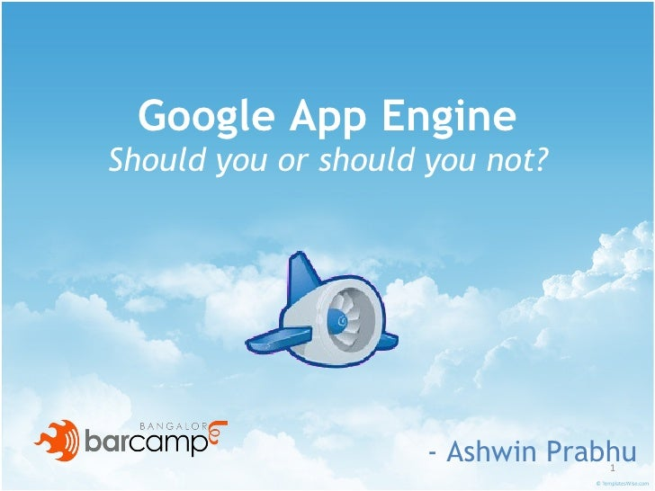Google App Engine Should you or should you not? - Ashwin Prabhu