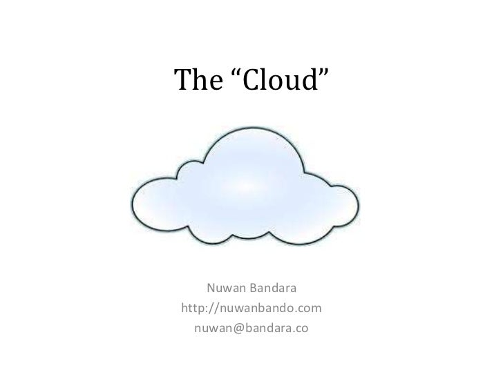 "The ""Cloud""    Nuwan Bandarahttp://nuwanbando.com  nuwan@bandara.co"