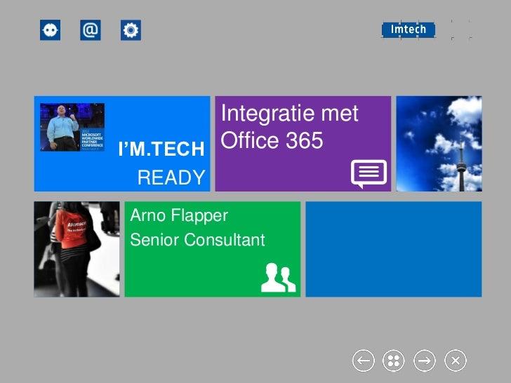 Integratie metI'M.TECH Office 365 READY Arno Flapper Senior Consultant