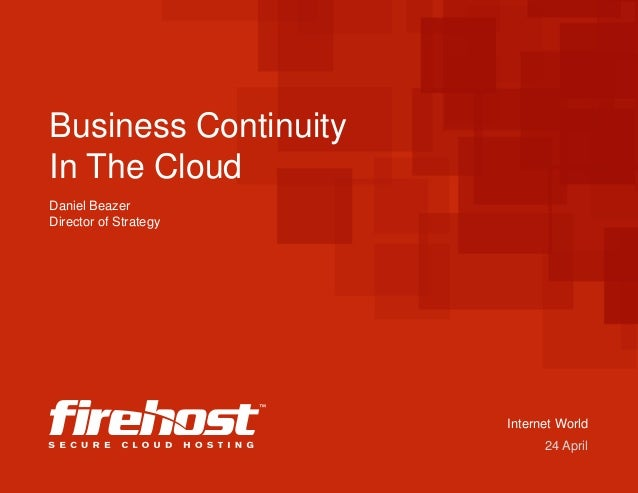 Business Continuity In The Cloud Daniel Beazer Director of Strategy  Internet World 24 April