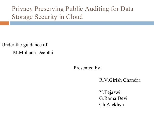 Privacy Preserving Public Auditing for Data Storage Security in Cloud  Under the guidance of M.Mohana Deepthi Presented by...