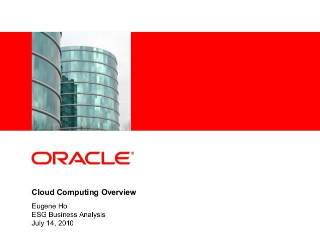 <Insert Picture Here> Cloud Computing Overview Eugene Ho ESG Business Analysis July 14, 2010