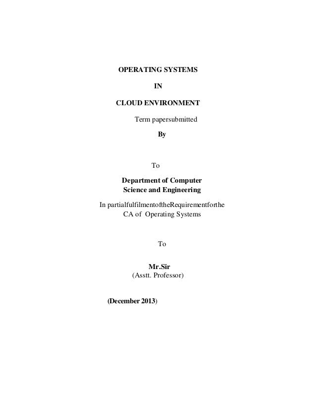 OPERATING SYSTEMS IN CLOUD ENVIRONMENT Term papersubmitted By To Department of Computer Science and Engineering In partial...