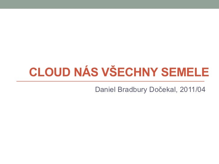 Cloud nás všechny semele - Internet Developer Forum -  2011-04 -05