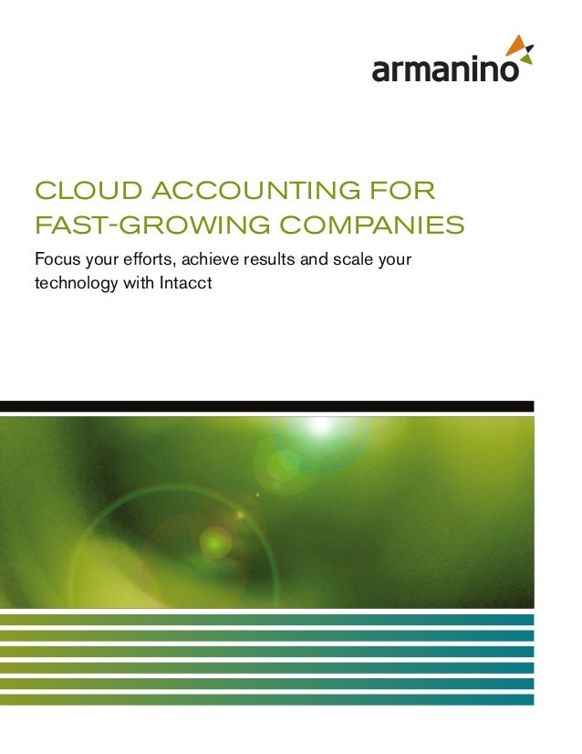 CLOUD ACCOUNTING FOR FAST-GROWING COMPANIES Focus your efforts, achieve results and scale your technology with Intacct