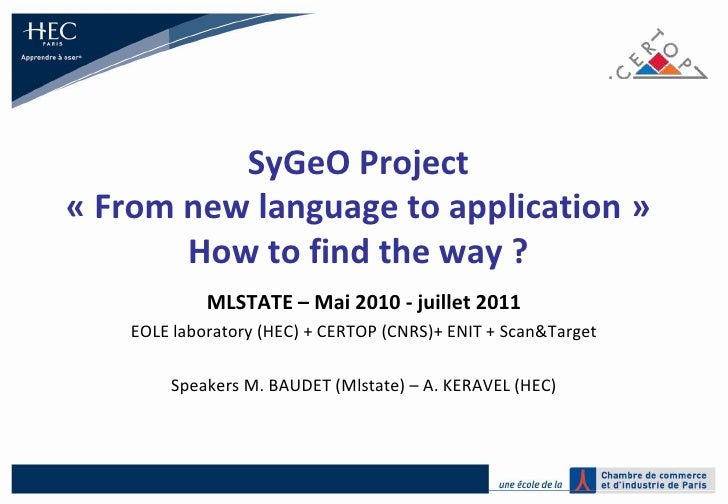 SyGeO Project« From new language to application »How to find the way ?<br />MLSTATE – Mai 2010 - juillet 2011<br />EOLE la...