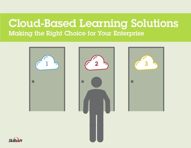 1 2 3 Cloud-Based Learning Solutions Making the Right Choice for Your Enterprise