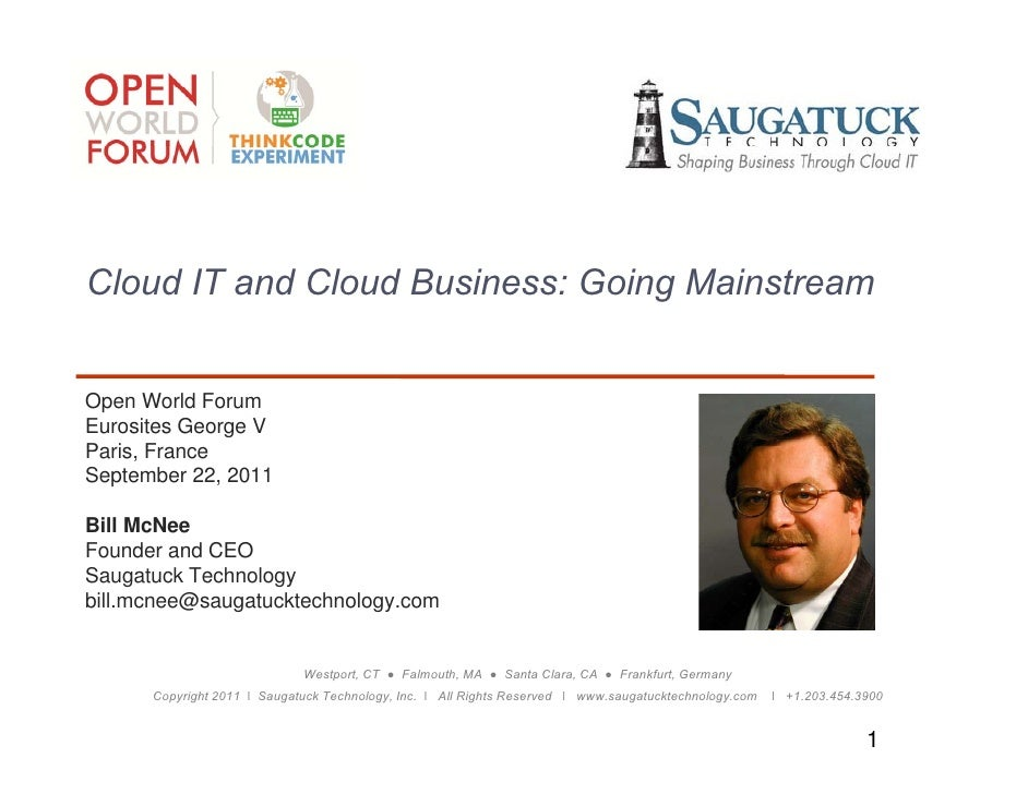 Cloud IT and Cloud Business: Going MainstreamOpen World ForumEurosites George VParis, FranceP i FSeptember 22, 2011Bill Mc...