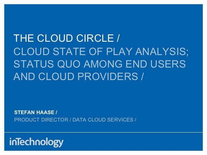 CLOUD STATE OF PLAY ANALYSIS; STATUS QUO AMONG END USERS AND CLOUD PROVIDERS / STEFAN HAASE / PRODUCT DIRECTOR / DATA CLOU...