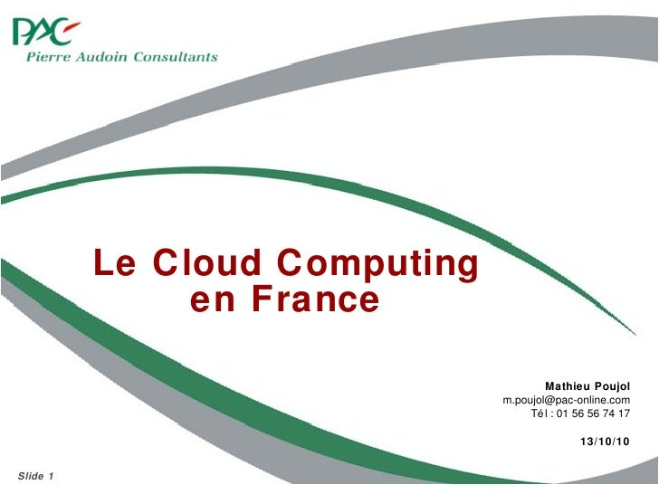 Le Cloud Computing en France Mathieu Poujol [email_address] Tél : 01 56 56 74 17 13/10/10 Slide