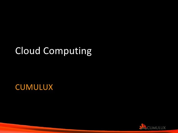 Cloud Computing CUMULUX