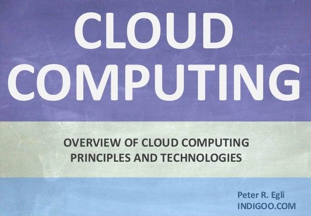 © Peter R. Egli 2015 1/31 Rev. 2.41 Cloud Computing indigoo.com Peter R. Egli INDIGOO.COM OVERVIEW OF CLOUD COMPUTING PRIN...