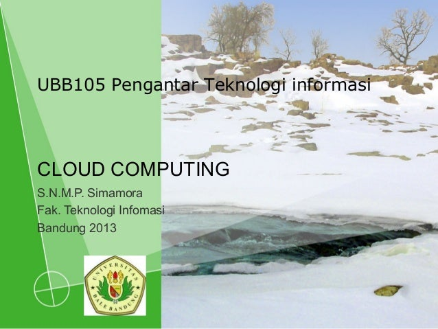 CLOUD COMPUTING S.N.M.P. Simamora Fak. Teknologi Infomasi Bandung 2013 UBB105 Pengantar Teknologi informasi