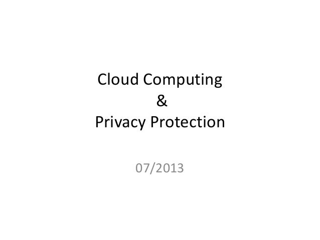 Cloud Computing & Privacy Protection 07/2013