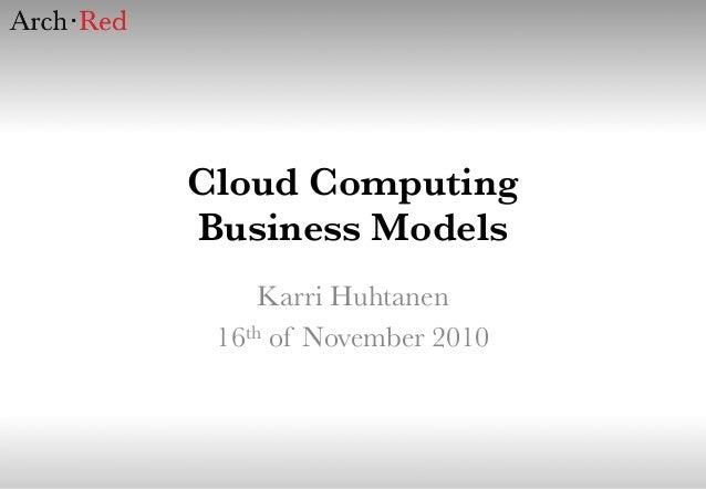 Cloud Computing Business Models Karri Huhtanen 16th of November 2010