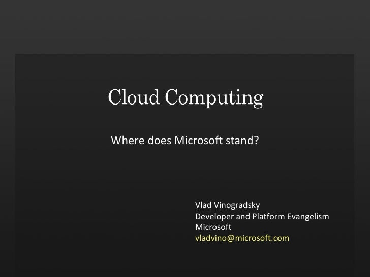 Where does Microsoft stand? Vlad Vinogradsky Developer and Platform Evangelism Microsoft [email_address]