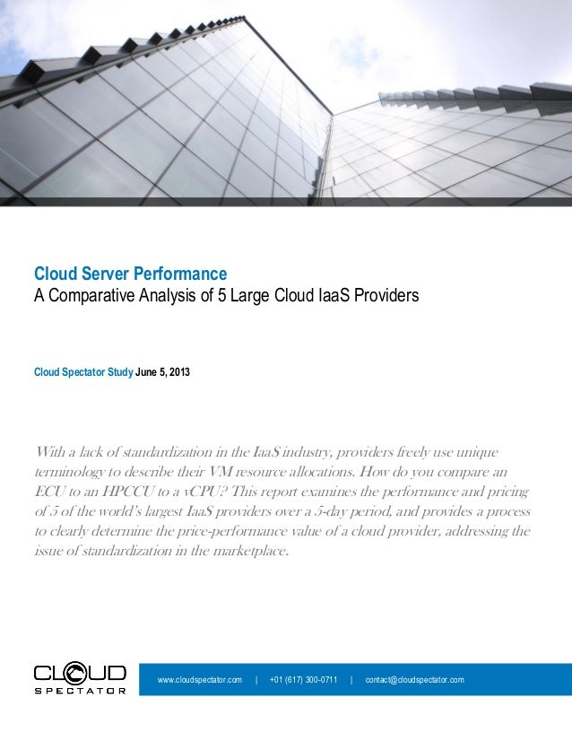 Cloud Server PerformanceA Comparative Analysis of 5 Large Cloud IaaS ProvidersCloud Spectator Study June 5, 2013With a lac...