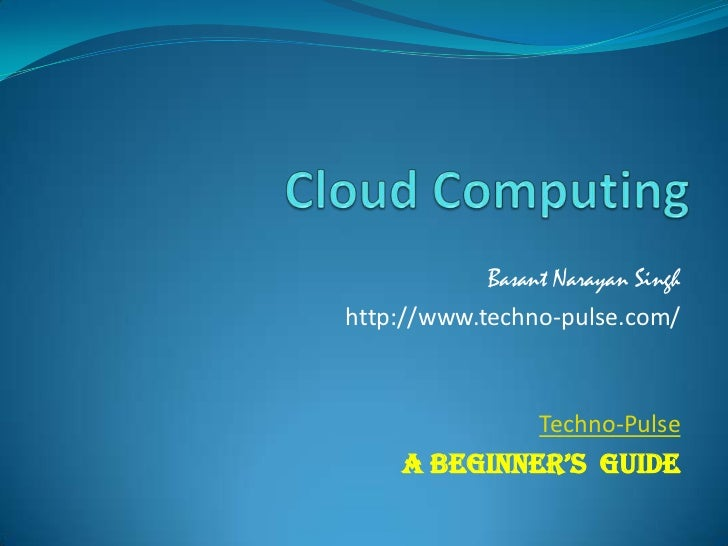 Basant Narayan Singhhttp://www.techno-pulse.com/                  Techno-Pulse     A Beginner's guide