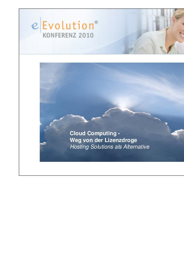 Cloud Computing -Weg von der LizenzdrogeHosting Solutions als Alternative