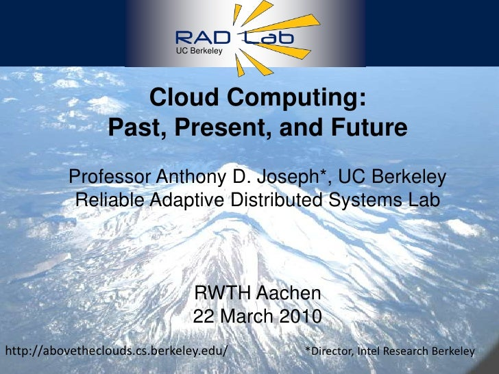 1<br />UC Berkeley<br />Cloud Computing: <br />Past, Present, and Future <br />Professor Anthony D. Joseph*, UC BerkeleyRe...
