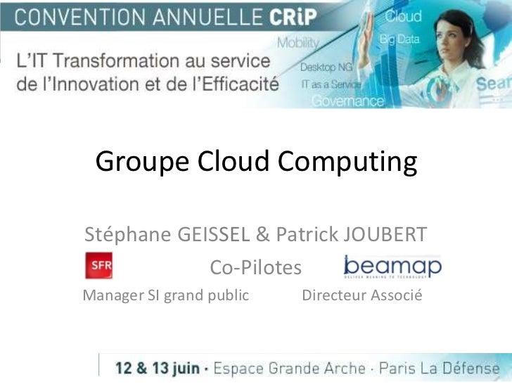 Groupe Cloud ComputingStéphane GEISSEL & Patrick JOUBERT            Co-PilotesManager SI grand public   Directeur Associé