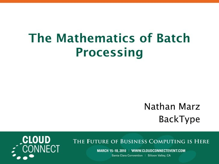 The Mathematics of Batch       Processing                     Nathan Marz                     BackType