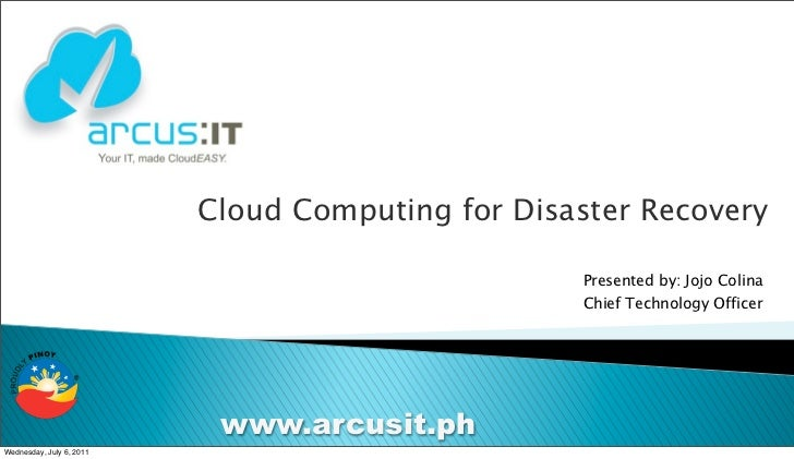 Cloud Computing for Disaster Recovery                                                  Presented by: Jojo Colina          ...