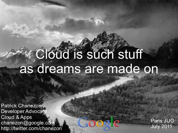 Cloud is such stuff        as dreams are made onPatrick ChanezonDeveloper AdvocateCloud & Appschanezon@google.com         ...