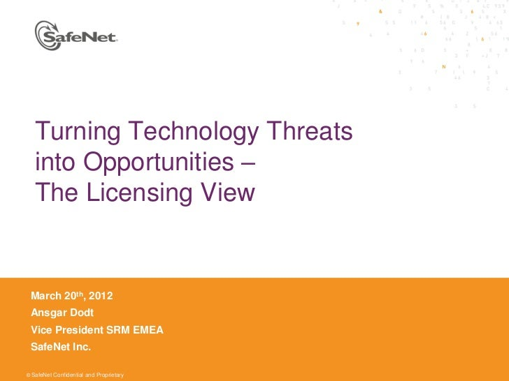Turning Technology Threats   into Opportunities –   The Licensing View March 20th, 2012 Ansgar Dodt Vice President SRM EME...
