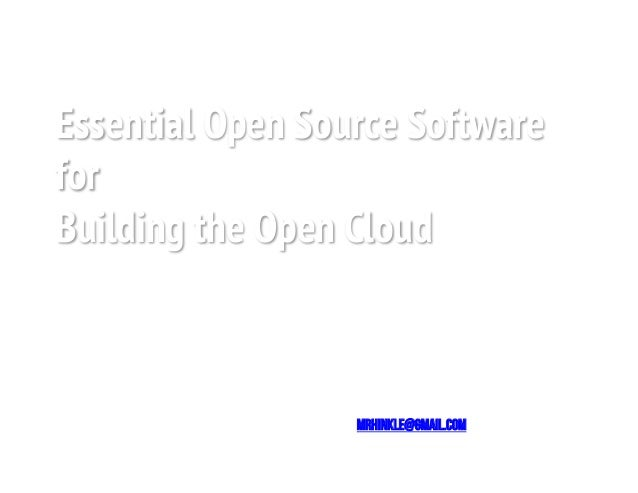 Essential Open Source SoftwareforBuilding the Open CloudMark R. HinkleSr. Director , OPEN SOURCE SOLUTIONSCitrix Systems I...