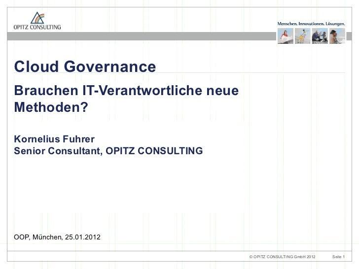 Cloud GovernanceBrauchen IT-Verantwortliche neueMethoden?Kornelius FuhrerSenior Consultant, OPITZ CONSULTINGOOP, München, ...