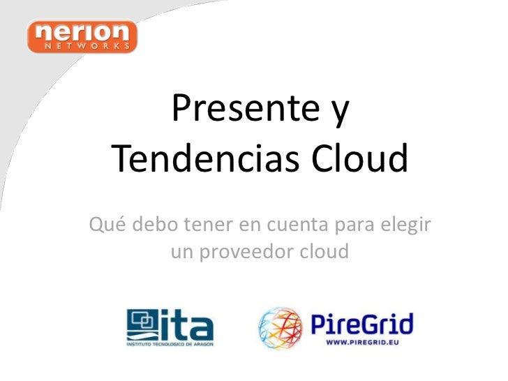 Presente y  Tendencias CloudQué debo tener en cuenta para elegir       un proveedor cloud