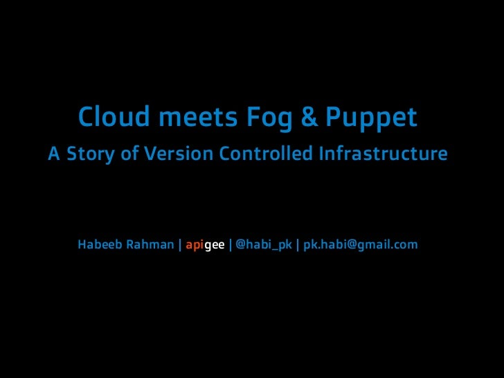 Cloud meets Fog & Puppet A Story of Version Controlled Infrastructure