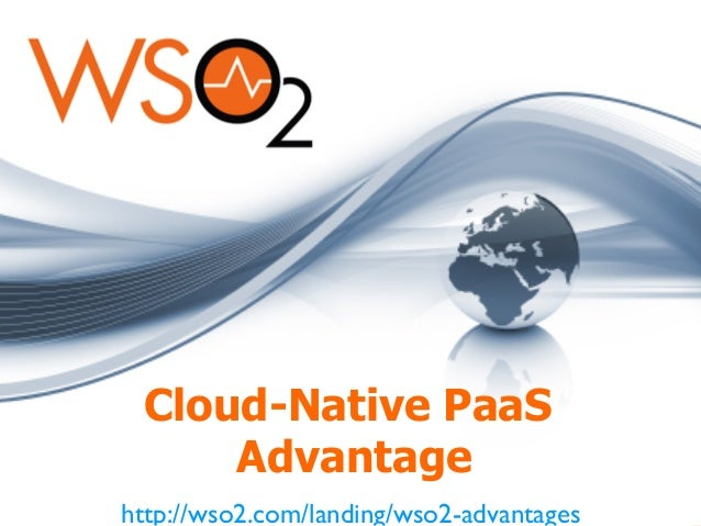 Cloud-Native PaaS Advantage http://wso2.com/landing/wso2-advantages