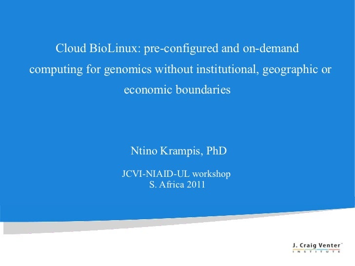 Cloud BioLinux: pre-configured and on-demand  computing for genomics without institutional, geographic or economic boundar...
