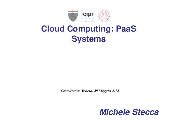 Cloud Computing: PaaS       Systems    Castelfranco Veneto, 29 Maggio 2012                           Michele Stecca