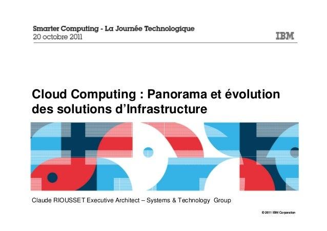 Cloud Computing : Panorama et évolutiondes solutions d'InfrastructureClaude RIOUSSET Executive Architect – Systems & Techn...