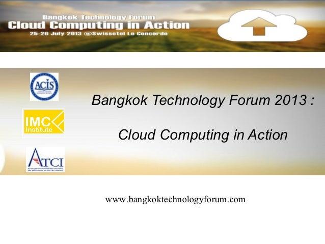Bangkok Technology Forum 2013 :Cloud Computing in Actionwww.bangkoktechnologyforum.com